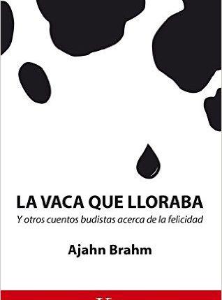 Ajahn Brahm «La vaca que lloraba»: cuentos modernos sobre la felicidad, la compasión y el amor